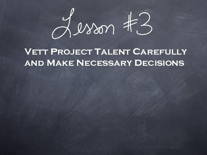 Vett Project Talent Carefully and Make Necessary Decisions