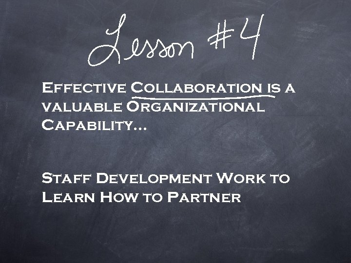 Effective Collaboration is a valuable Organizational Capability… Staff Development Work to Learn How to