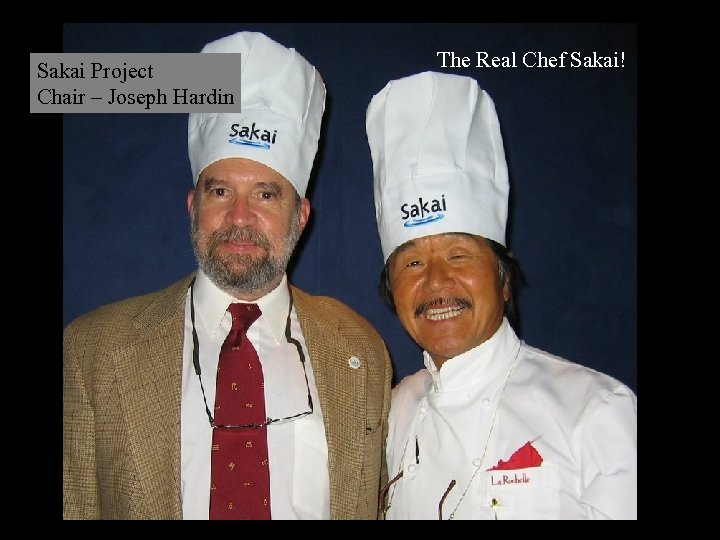 Sakai Project Chair – Joseph Hardin The Real Chef Sakai!