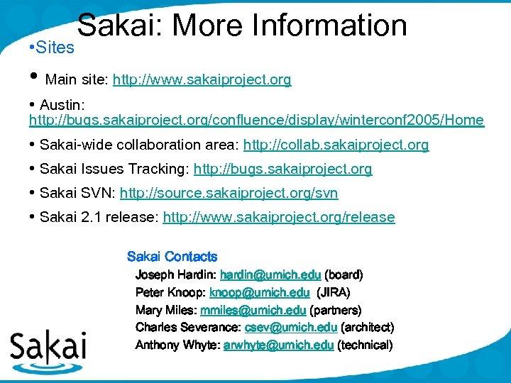 • Sites Sakai: More Information • Main site: http: //www. sakaiproject. org •