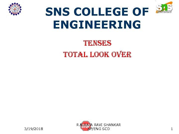 SNS COLLEGE OF ENGINEERING tenses total look over 3/19/2018 R. N. RAJA RAVI SHANKAR