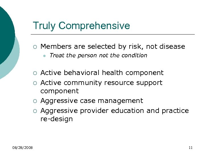 Truly Comprehensive ¡ Members are selected by risk, not disease l ¡ ¡ 08/28/2008