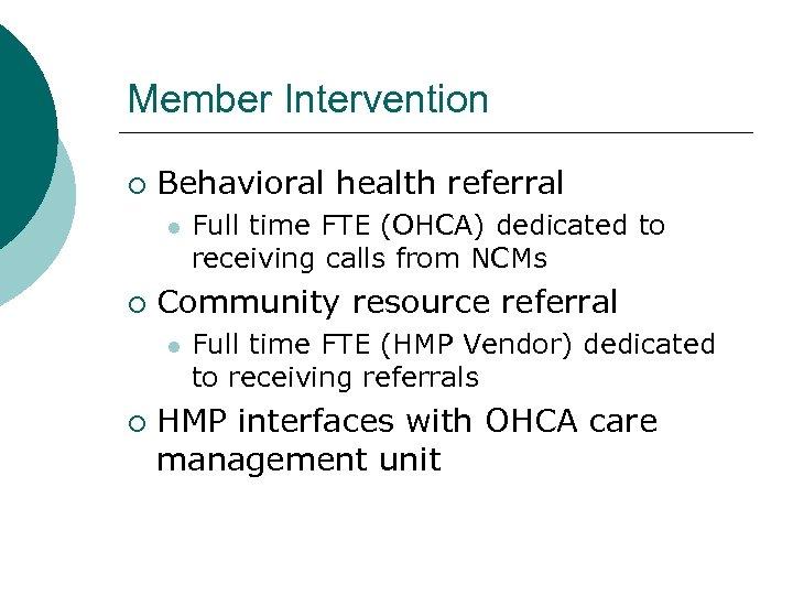 Member Intervention ¡ Behavioral health referral l ¡ Community resource referral l ¡ Full