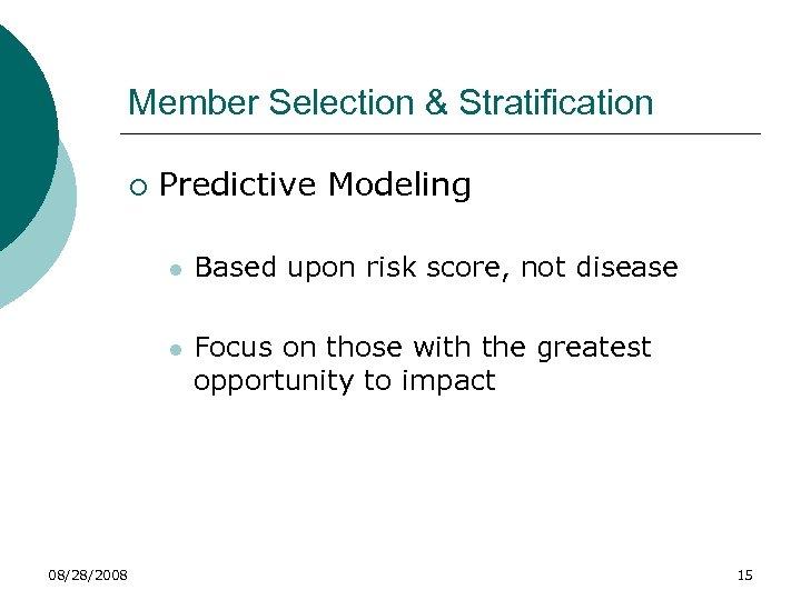 Member Selection & Stratification ¡ Predictive Modeling l l 08/28/2008 Based upon risk score,