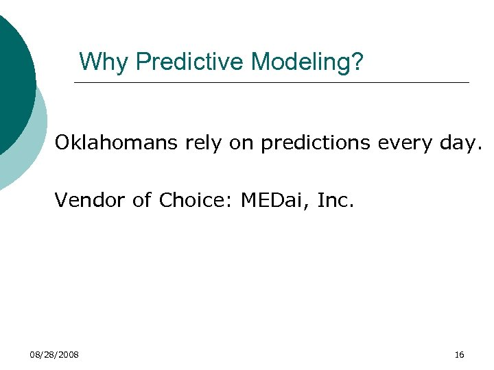 Why Predictive Modeling? Oklahomans rely on predictions every day. Vendor of Choice: MEDai, Inc.