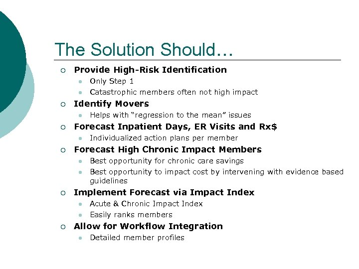The Solution Should… ¡ Provide High-Risk Identification l l ¡ Identify Movers l ¡