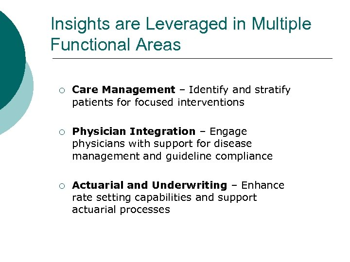 Insights are Leveraged in Multiple Functional Areas ¡ Care Management – Identify and stratify