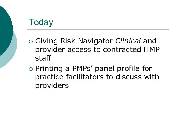 Today Giving Risk Navigator Clinical and provider access to contracted HMP staff ¡ Printing