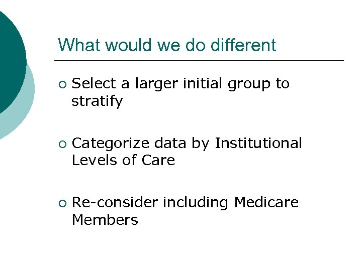 What would we do different ¡ ¡ ¡ Select a larger initial group to