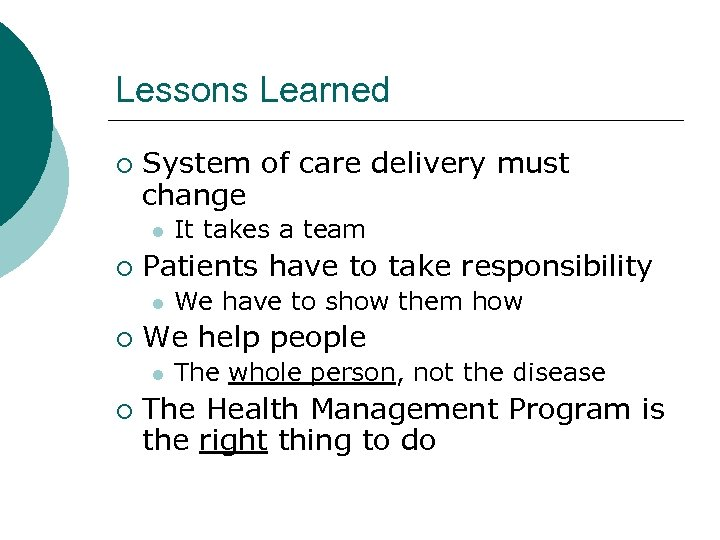 Lessons Learned ¡ System of care delivery must change l ¡ Patients have to