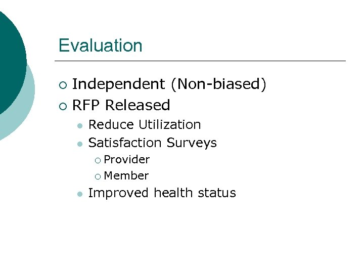Evaluation Independent (Non-biased) ¡ RFP Released ¡ l l Reduce Utilization Satisfaction Surveys Provider