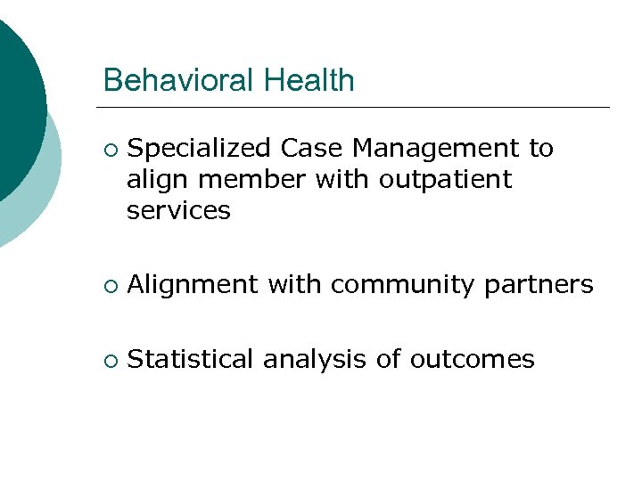 Behavioral Health ¡ Specialized Case Management to align member with outpatient services ¡ Alignment