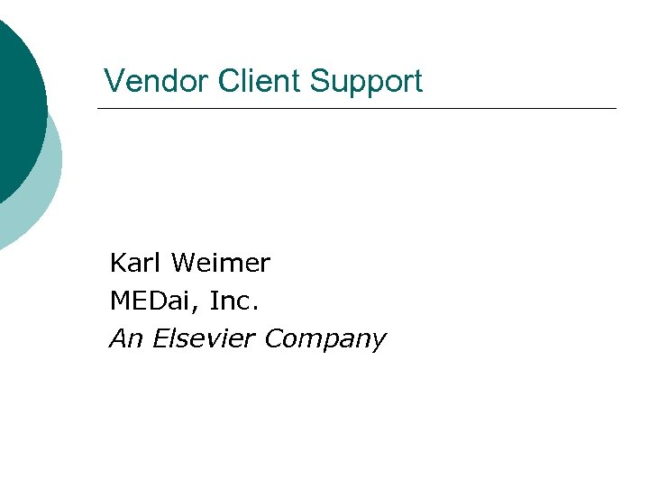 Vendor Client Support Karl Weimer MEDai, Inc. An Elsevier Company