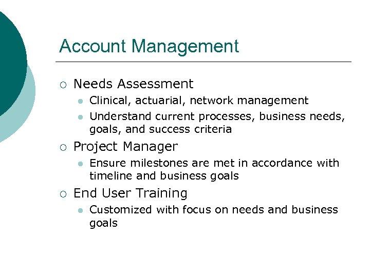 Account Management ¡ Needs Assessment l l ¡ Project Manager l ¡ Clinical, actuarial,