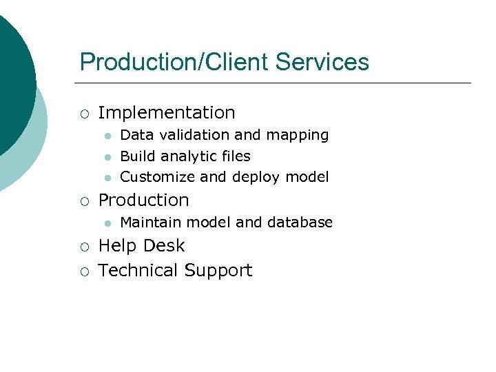 Production/Client Services ¡ Implementation l l l ¡ Production l ¡ ¡ Data validation