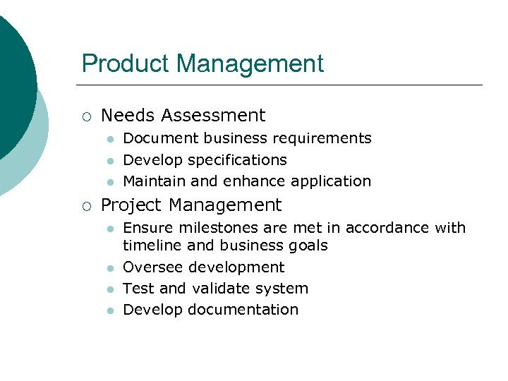 Product Management ¡ Needs Assessment l l l ¡ Document business requirements Develop specifications