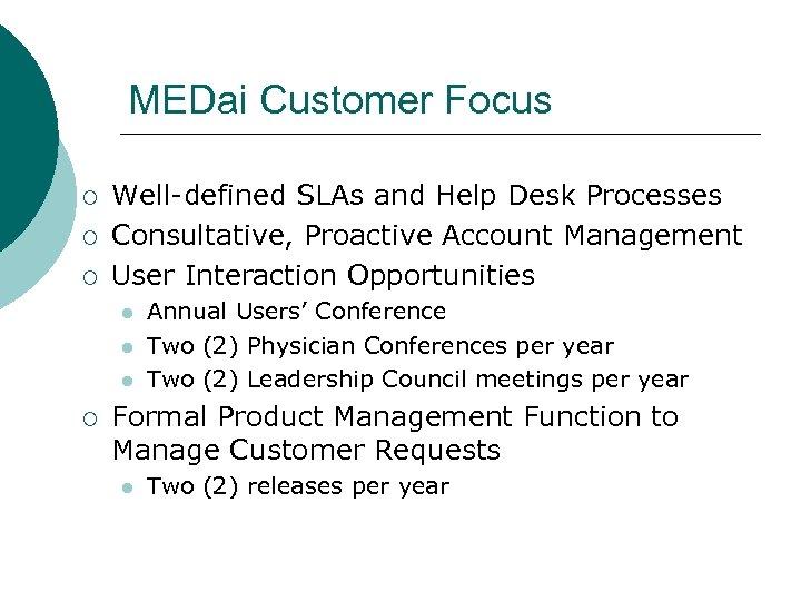 MEDai Customer Focus ¡ ¡ ¡ Well-defined SLAs and Help Desk Processes Consultative, Proactive