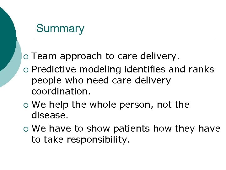 Summary Team approach to care delivery. ¡ Predictive modeling identifies and ranks people who