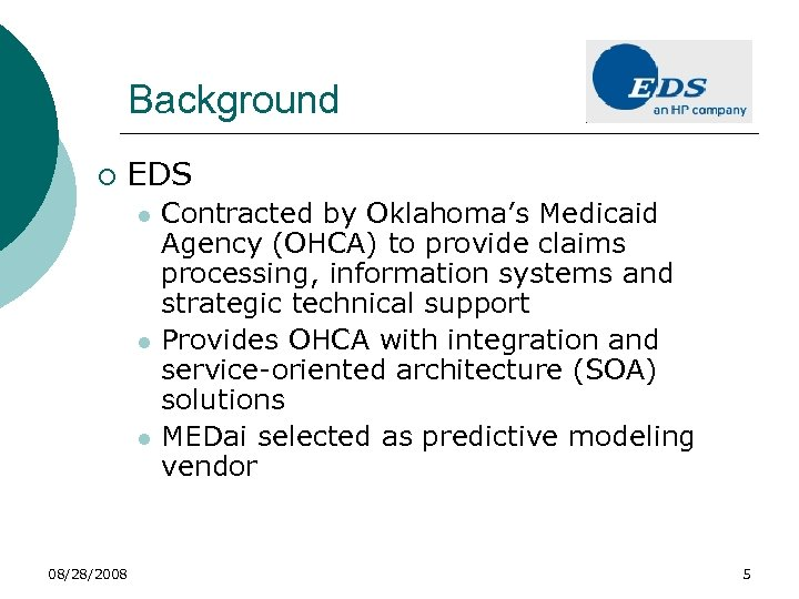 Background ¡ EDS l l l 08/28/2008 Contracted by Oklahoma's Medicaid Agency (OHCA) to