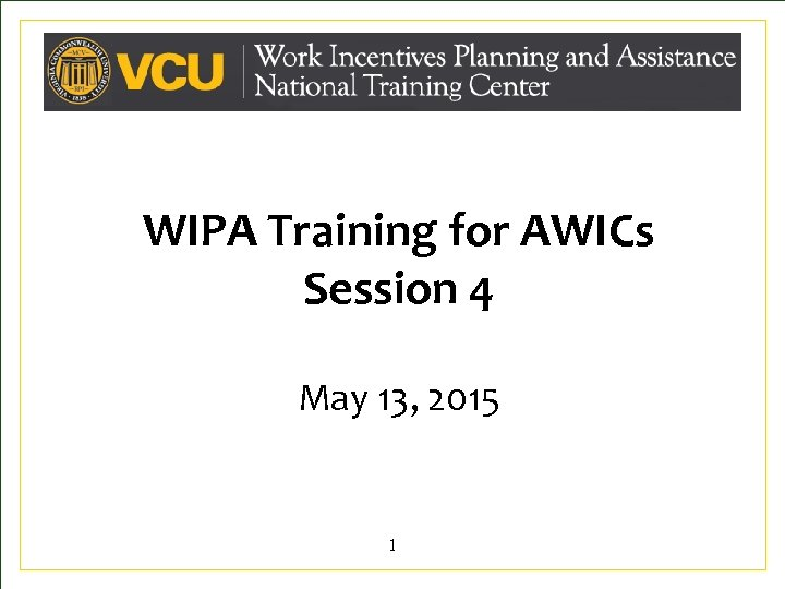 WIPA Training for AWICs Session 4 May 13, 2015 1