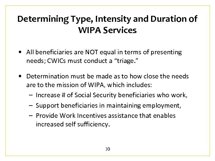 Determining Type, Intensity and Duration of WIPA Services • All beneficiaries are NOT equal