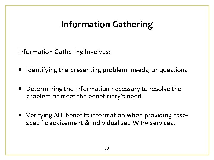 Information Gathering Involves: • Identifying the presenting problem, needs, or questions, • Determining the