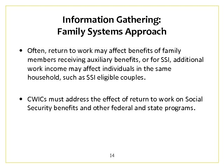 Information Gathering: Family Systems Approach • Often, return to work may affect benefits of