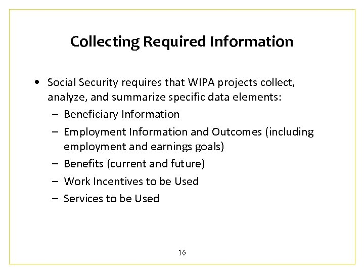 Collecting Required Information • Social Security requires that WIPA projects collect, analyze, and summarize