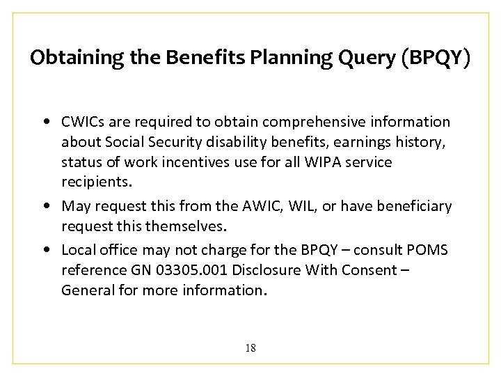 Obtaining the Benefits Planning Query (BPQY) • CWICs are required to obtain comprehensive information