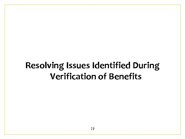 Resolving Issues Identified During Verification of Benefits 19