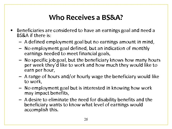 Who Receives a BS&A? • Beneficiaries are considered to have an earnings goal and