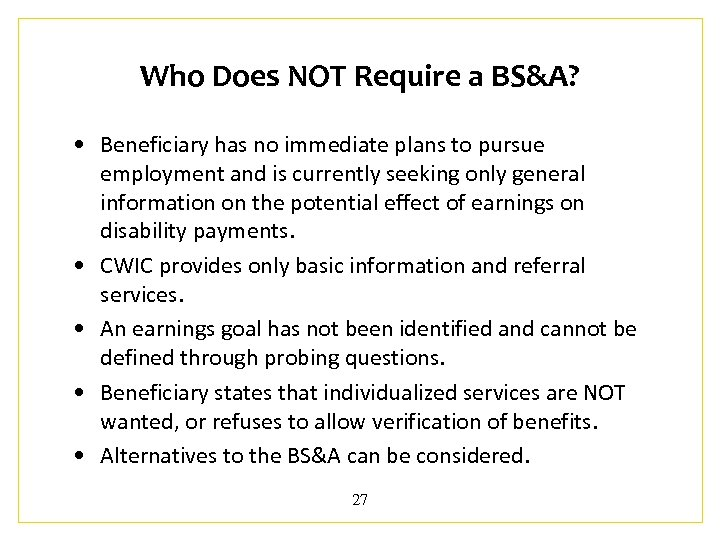 Who Does NOT Require a BS&A? • Beneficiary has no immediate plans to pursue