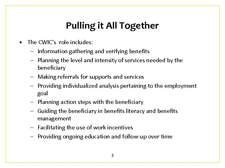 Pulling it All Together • The CWIC's role includes: – Information gathering and verifying
