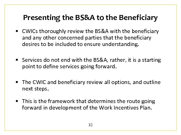 Presenting the BS&A to the Beneficiary • CWICs thoroughly review the BS&A with the