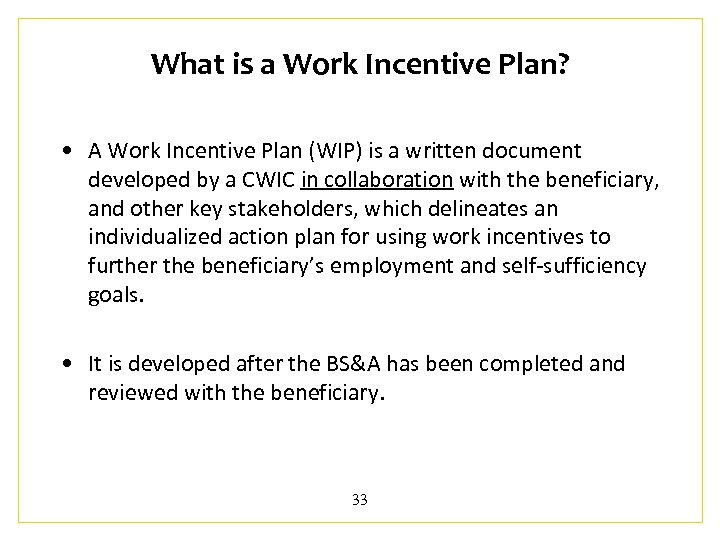 What is a Work Incentive Plan? • A Work Incentive Plan (WIP) is a