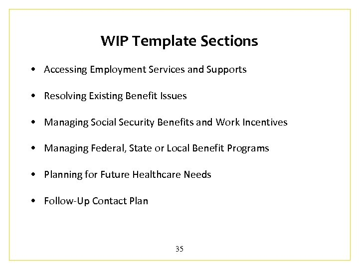 WIP Template Sections • Accessing Employment Services and Supports • Resolving Existing Benefit Issues