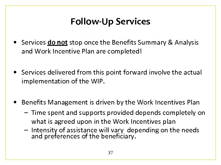 Follow-Up Services • Services do not stop once the Benefits Summary & Analysis and