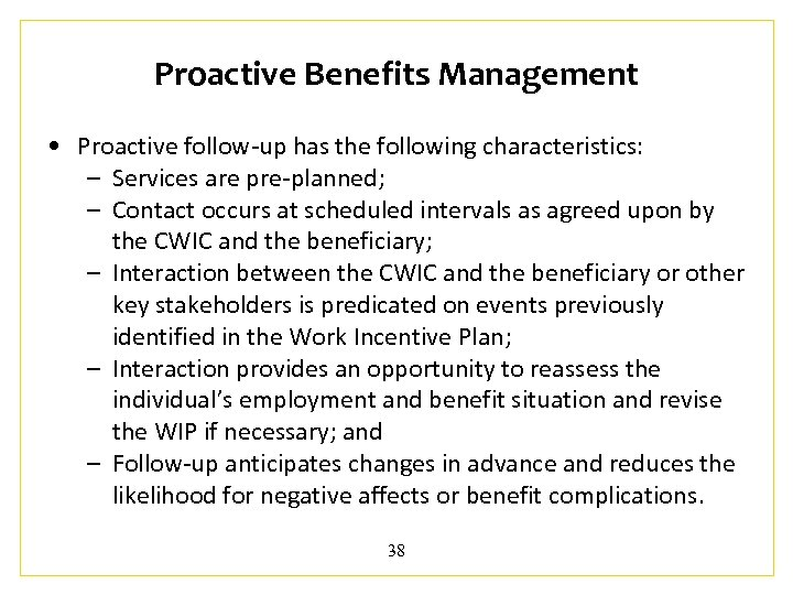 Proactive Benefits Management • Proactive follow-up has the following characteristics: – Services are pre-planned;