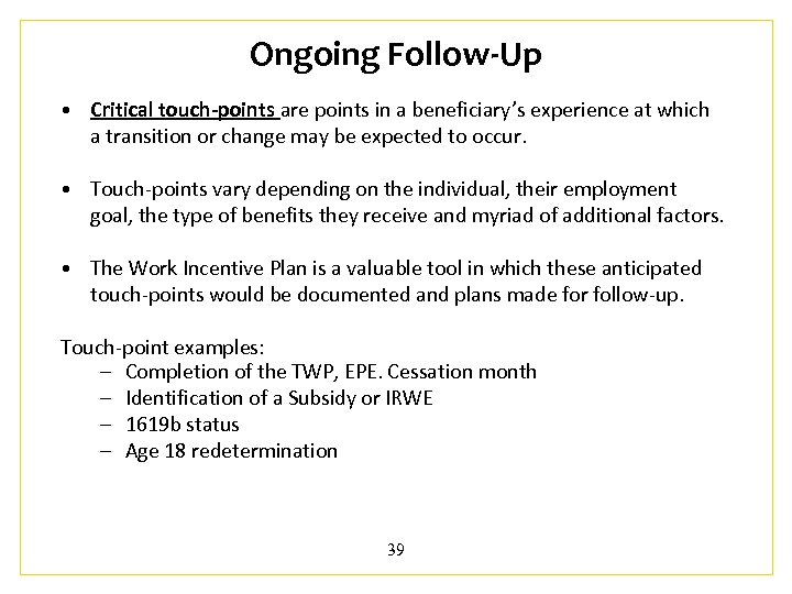 Ongoing Follow-Up • Critical touch-points are points in a beneficiary's experience at which a