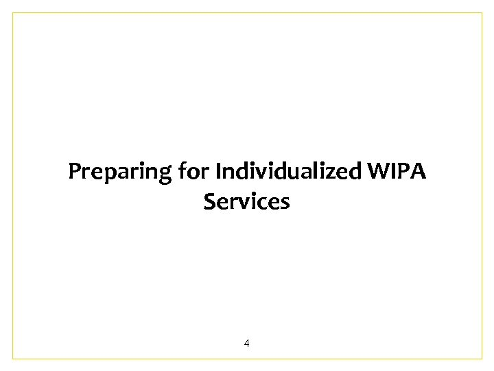 Preparing for Individualized WIPA Services 4
