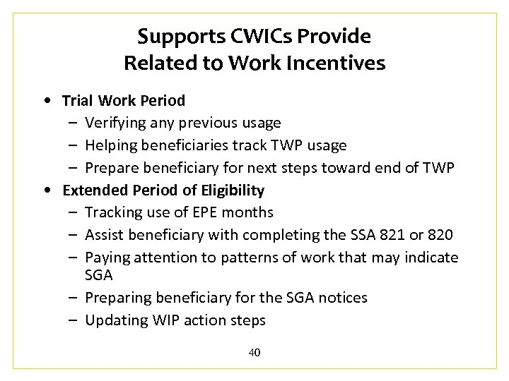 Supports CWICs Provide Related to Work Incentives • Trial Work Period – Verifying any