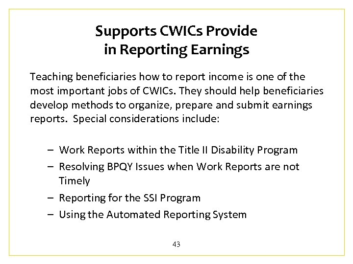 Supports CWICs Provide in Reporting Earnings Teaching beneficiaries how to report income is one