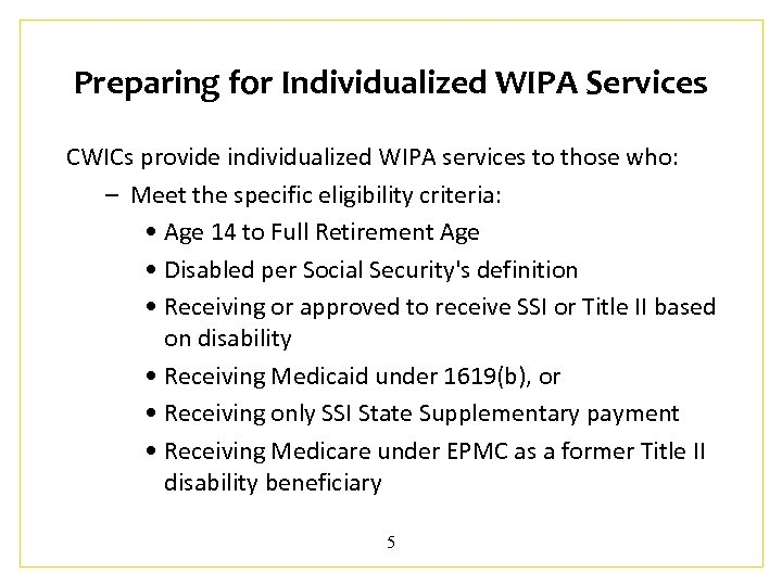 Preparing for Individualized WIPA Services CWICs provide individualized WIPA services to those who: –