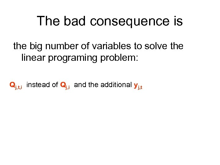 The bad consequence is the big number of variables to solve the linear programing