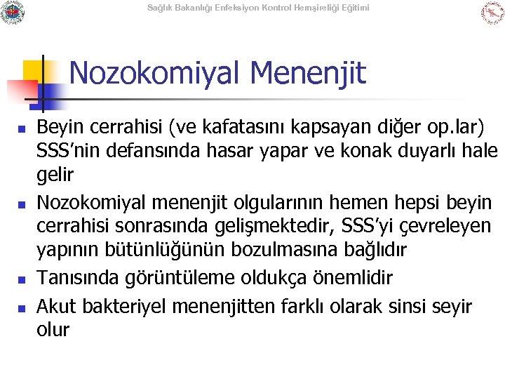 Sağlık Bakanlığı Enfeksiyon Kontrol Hemşireliği Eğitimi Nozokomiyal Menenjit n n Beyin cerrahisi (ve kafatasını
