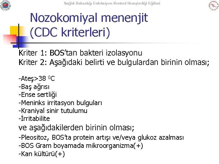 Sağlık Bakanlığı Enfeksiyon Kontrol Hemşireliği Eğitimi Nozokomiyal menenjit (CDC kriterleri) Kriter 1: BOS'tan bakteri