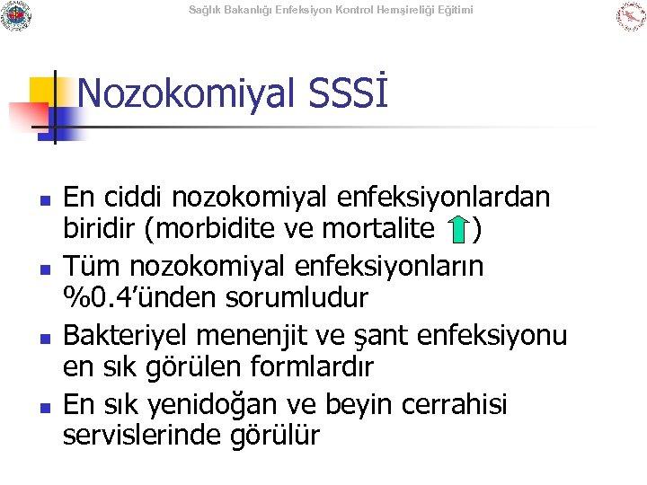 Sağlık Bakanlığı Enfeksiyon Kontrol Hemşireliği Eğitimi Nozokomiyal SSSİ n n En ciddi nozokomiyal enfeksiyonlardan