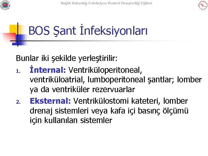 Sağlık Bakanlığı Enfeksiyon Kontrol Hemşireliği Eğitimi BOS Şant İnfeksiyonları Bunlar iki şekilde yerleştirilir: 1.