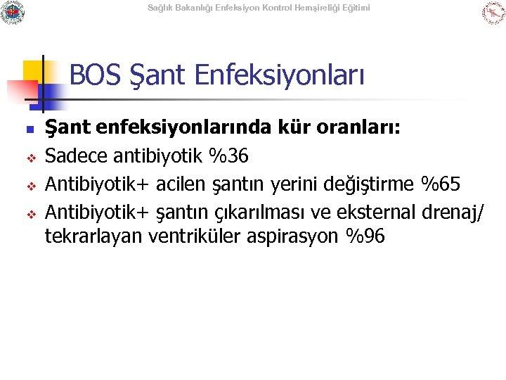 Sağlık Bakanlığı Enfeksiyon Kontrol Hemşireliği Eğitimi BOS Şant Enfeksiyonları n v v v Şant