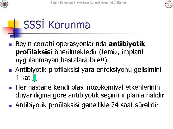 Sağlık Bakanlığı Enfeksiyon Kontrol Hemşireliği Eğitimi SSSİ Korunma n n Beyin cerrahi operasyonlarında antibiyotik